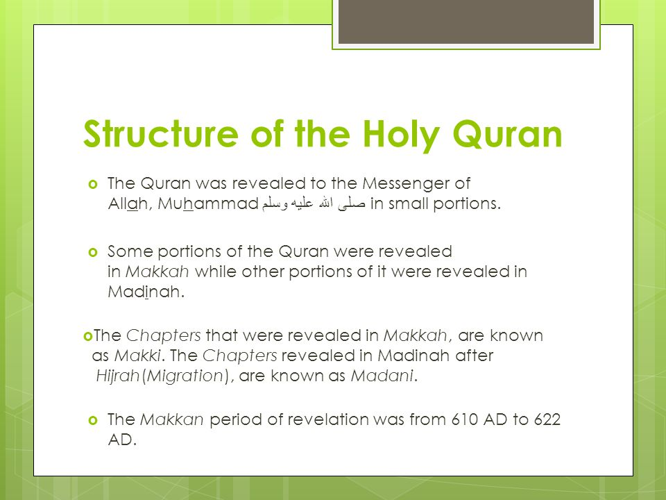 Structure of the Holy Quran The Quran was revealed to the Messenger of Allah, Muhammad صلى الله عليه وسلم in small portions. Some portions of the Qura