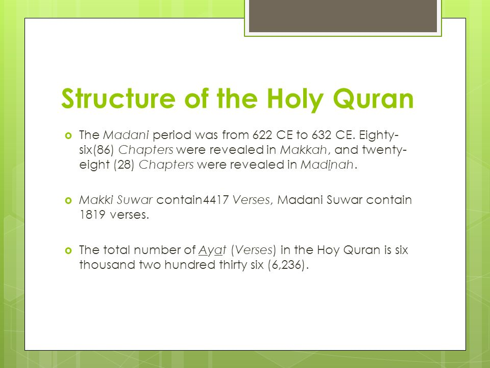 Structure of the Holy Quran The Madani period was from 622 CE to 632 CE. Eighty- six(86) Chapters were revealed in Makkah, and twenty- eight (28) Chap