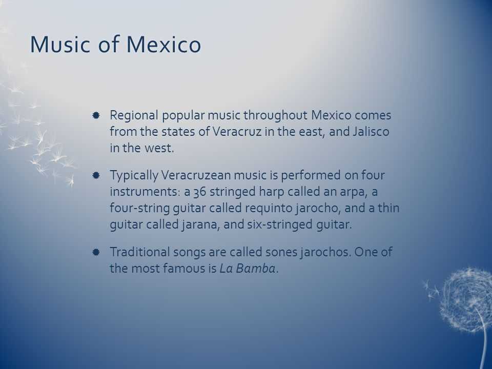 Music of MexicoMusic of Mexico Regional popular music throughout Mexico comes from the states of Veracruz in the east, and Jalisco in the west. Typica
