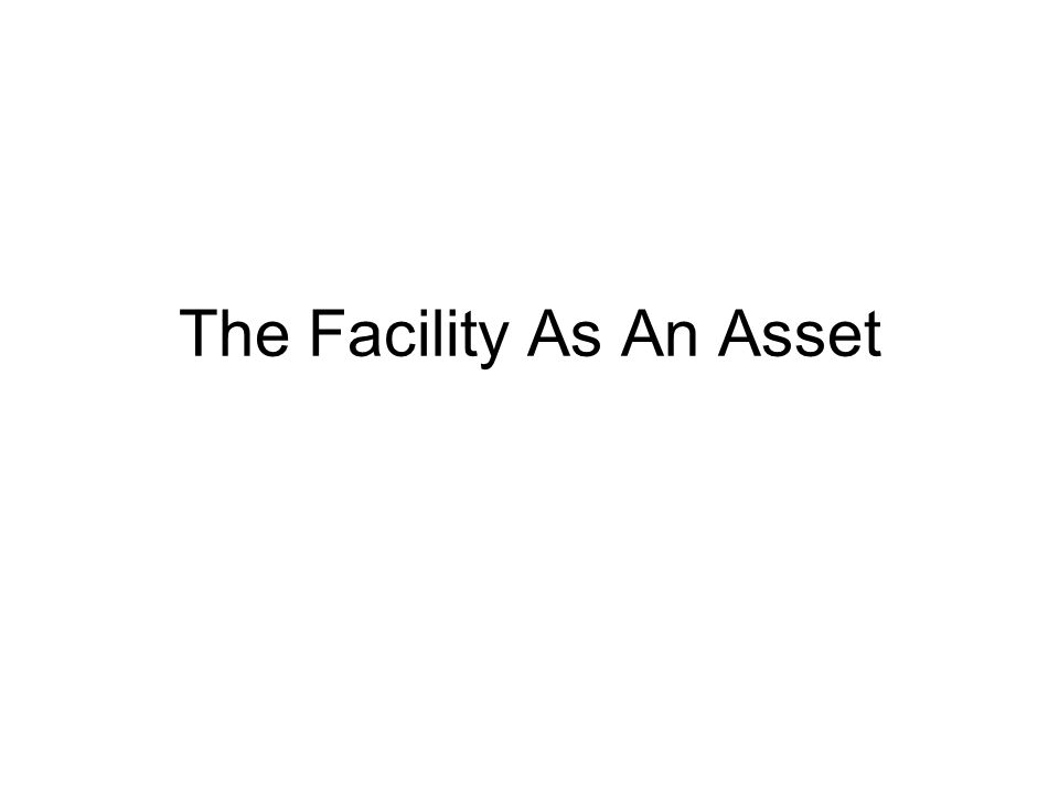 The Facility As An Asset