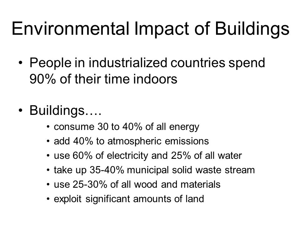 Environmental Impact of Buildings People in industrialized countries spend 90% of their time indoors Buildings….