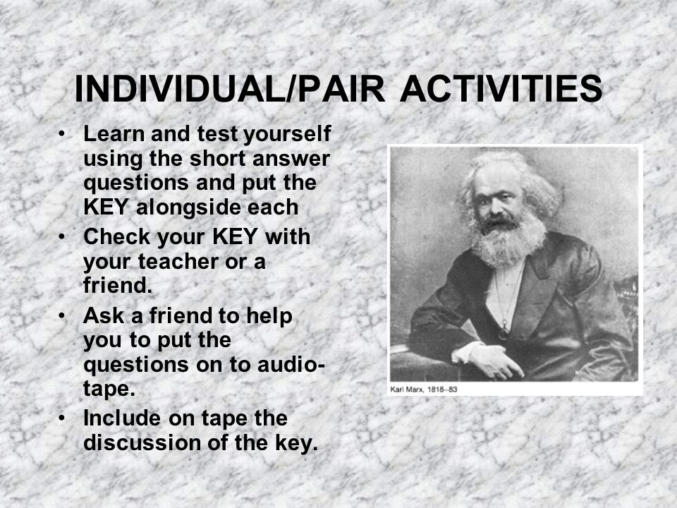 INDIVIDUAL/PAIR ACTIVITIES Learn and test yourself using the short answer questions and put the KEY alongside each Check your KEY with your teacher or a friend.