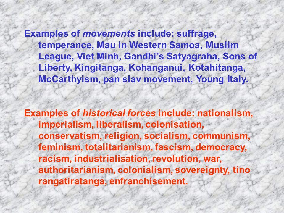 Examples of movements include: suffrage, temperance, Mau in Western Samoa, Muslim League, Viet Minh, Gandhis Satyagraha, Sons of Liberty, Kingitanga, Kohanganui, Kotahitanga, McCarthyism, pan slav movement, Young Italy.