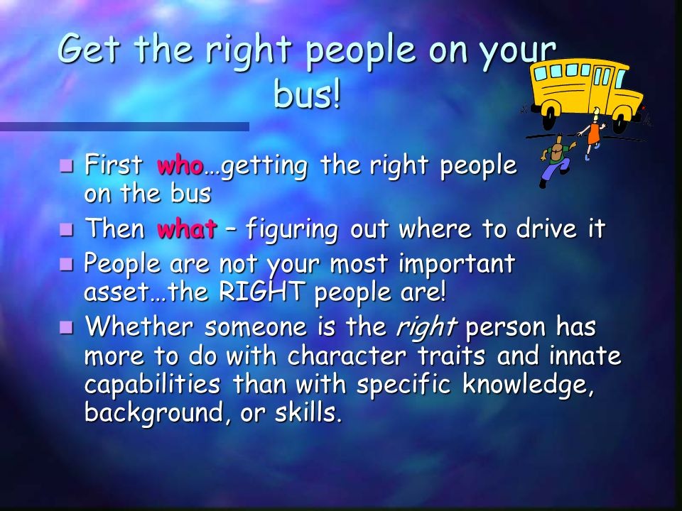 Get the right people on your bus.