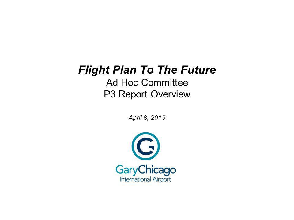 Flight Plan To The Future Ad Hoc Committee P3 Report Overview April 8, 2013