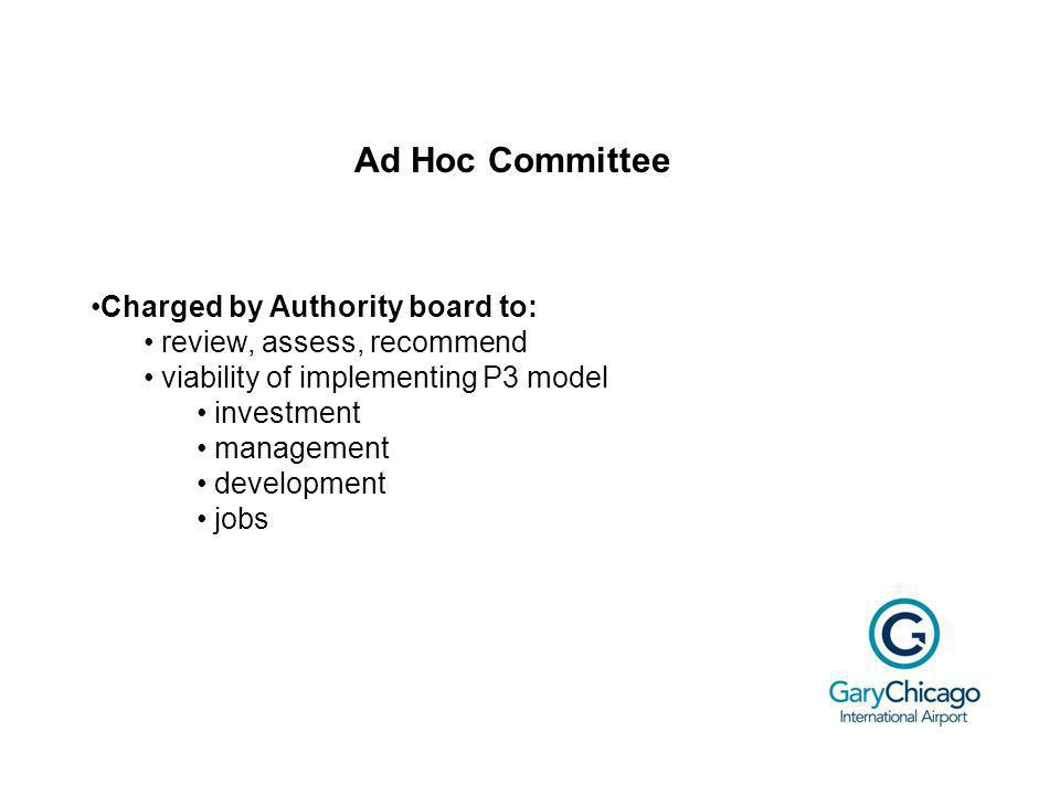 Ad Hoc Committee Charged by Authority board to: review, assess, recommend viability of implementing P3 model investment management development jobs