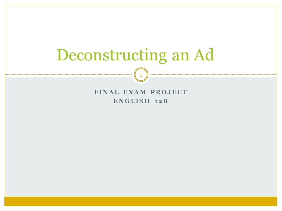 FINAL EXAM PROJECT ENGLISH 12B Deconstructing an Ad 1
