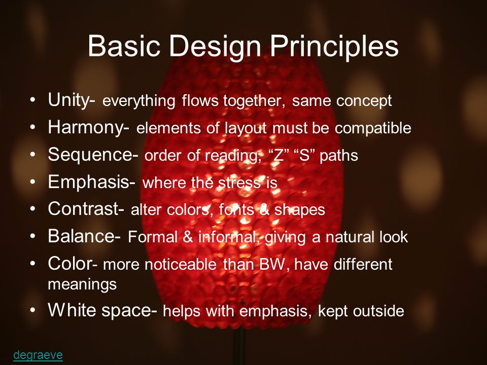 Basic Design Principles Unity- everything flows together, same concept Harmony- elements of layout must be compatible Sequence- order of reading, Z S