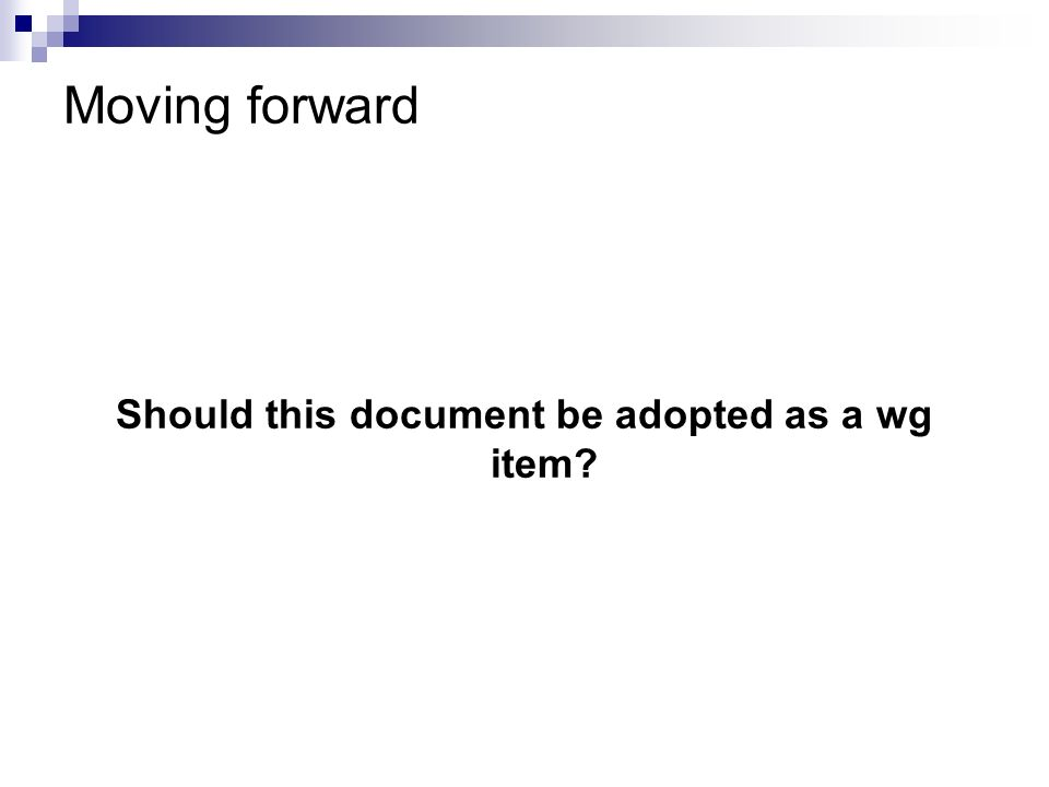 Moving forward Should this document be adopted as a wg item?