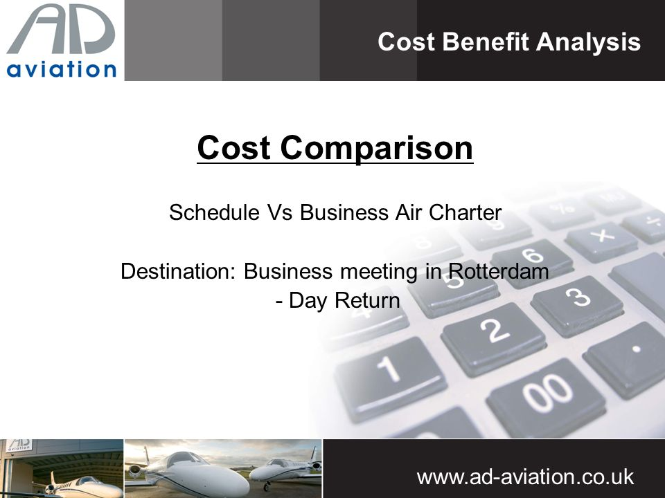 www.ad-aviation.co.uk Cost Comparison Schedule Vs Business Air Charter Destination: Business meeting in Rotterdam - Day Return Cost Benefit Analysis