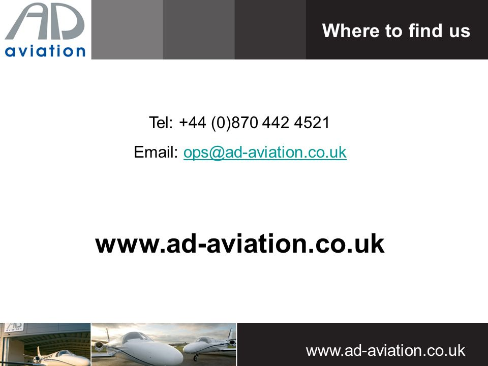 www.ad-aviation.co.uk Where to find us Tel: +44 (0)870 442 4521 Email: ops@ad-aviation.co.ukops@ad-aviation.co.uk www.ad-aviation.co.uk