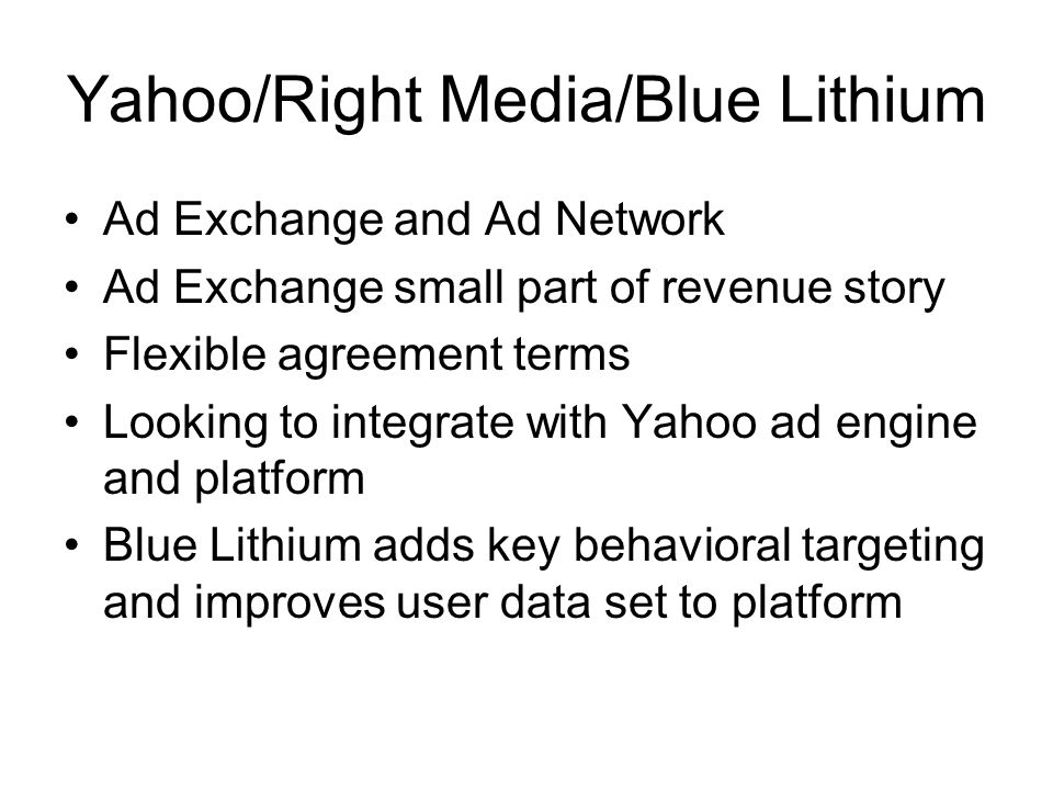 Yahoo/Right Media/Blue Lithium Ad Exchange and Ad Network Ad Exchange small part of revenue story Flexible agreement terms Looking to integrate with Y