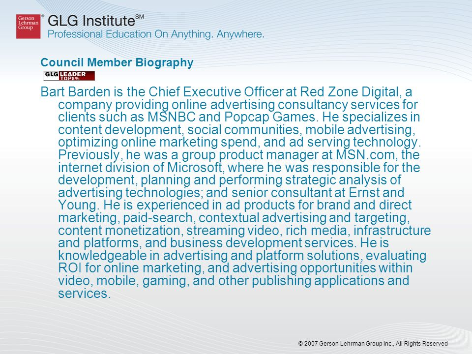 © 2007 Gerson Lehrman Group Inc., All Rights Reserved Council Member Biography Bart Barden is the Chief Executive Officer at Red Zone Digital, a company providing online advertising consultancy services for clients such as MSNBC and Popcap Games.