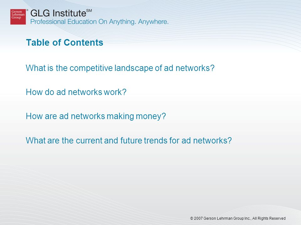 © 2007 Gerson Lehrman Group Inc., All Rights Reserved Table of Contents What is the competitive landscape of ad networks.