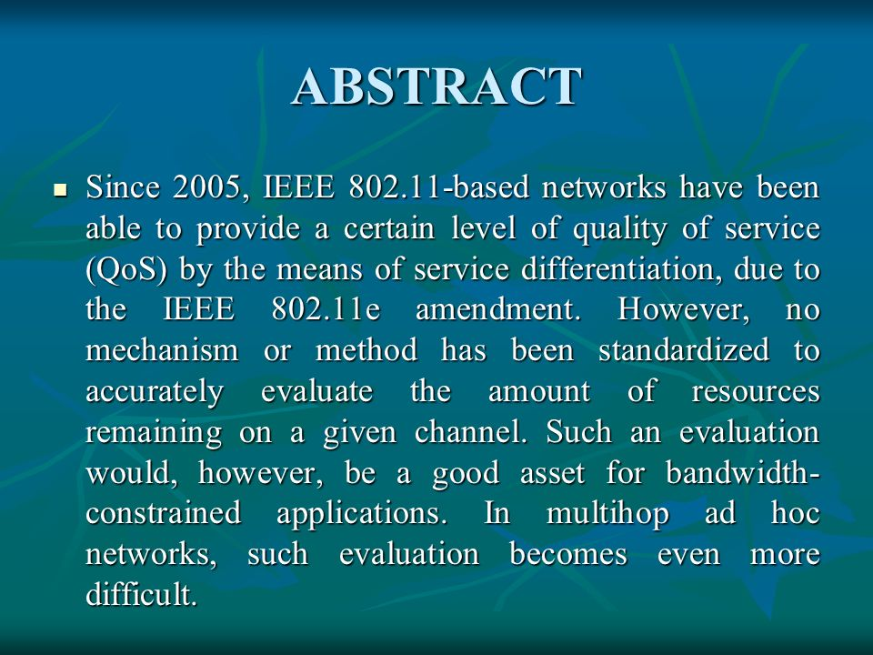 ABSTRACT Since 2005, IEEE 802.11-based networks have been able to provide a certain level of quality of service (QoS) by the means of service differentiation, due to the IEEE 802.11e amendment.