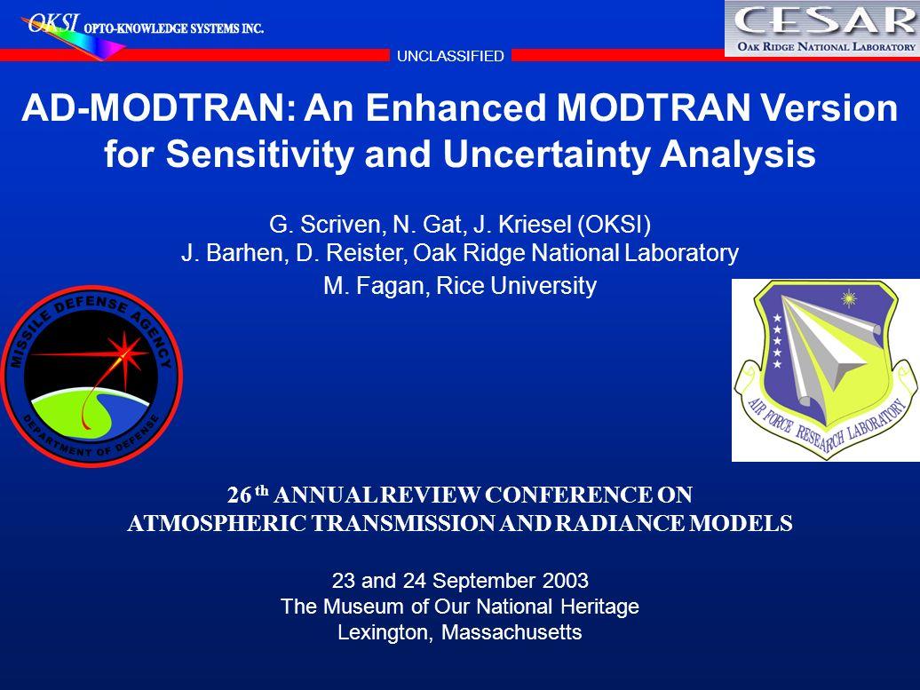 UNCLASSIFIED AD-MODTRAN: An Enhanced MODTRAN Version for Sensitivity and Uncertainty Analysis G. Scriven, N. Gat, J. Kriesel (OKSI) J. Barhen, D. Reis