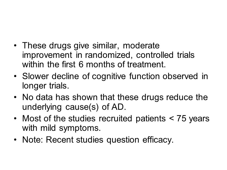 These drugs give similar, moderate improvement in randomized, controlled trials within the first 6 months of treatment.