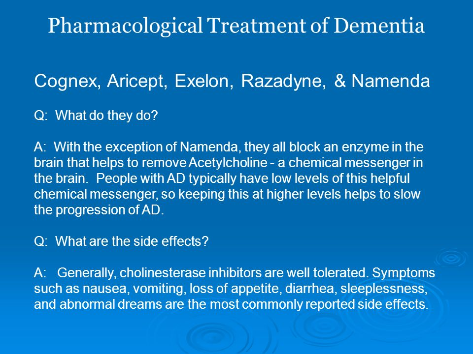 Pharmacological Treatment of Dementia Cognex, Aricept, Exelon, Razadyne, & Namenda Q: What do they do? A: With the exception of Namenda, they all bloc