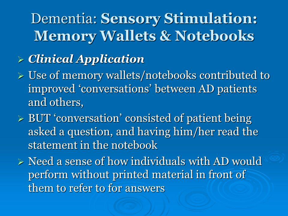 Dementia: Sensory Stimulation: Memory Wallets & Notebooks Clinical Application Clinical Application Use of memory wallets/notebooks contributed to imp