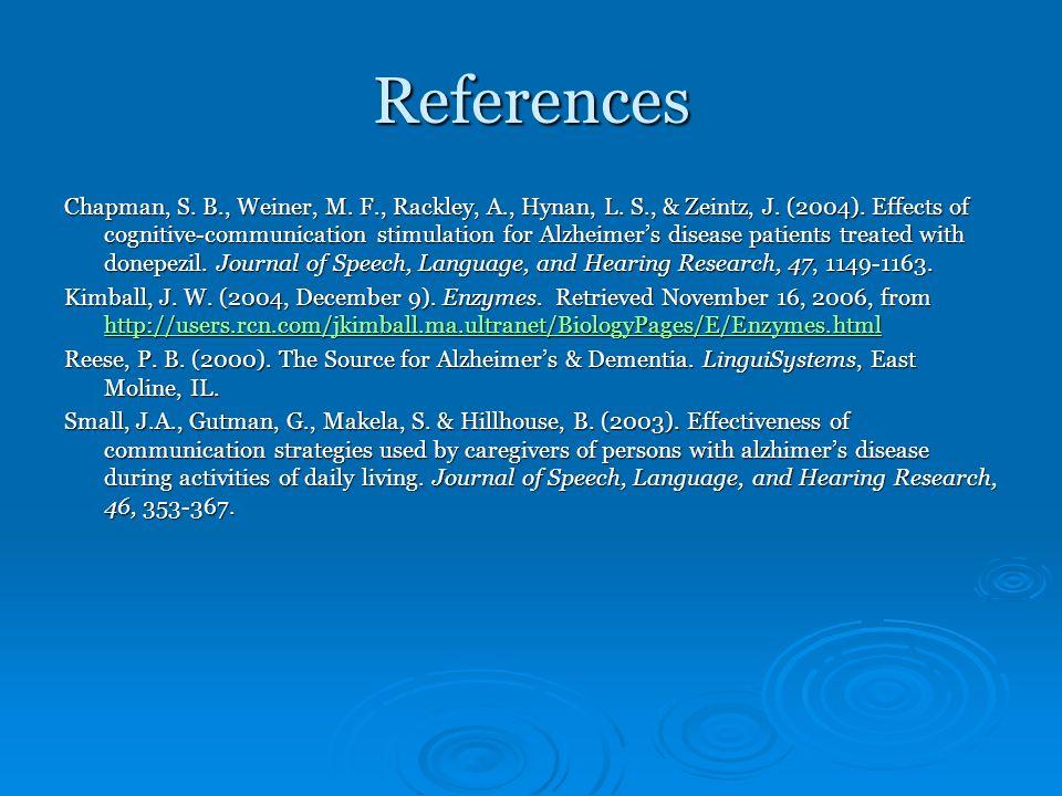 References Chapman, S. B., Weiner, M. F., Rackley, A., Hynan, L. S., & Zeintz, J. (2004). Effects of cognitive-communication stimulation for Alzheimer
