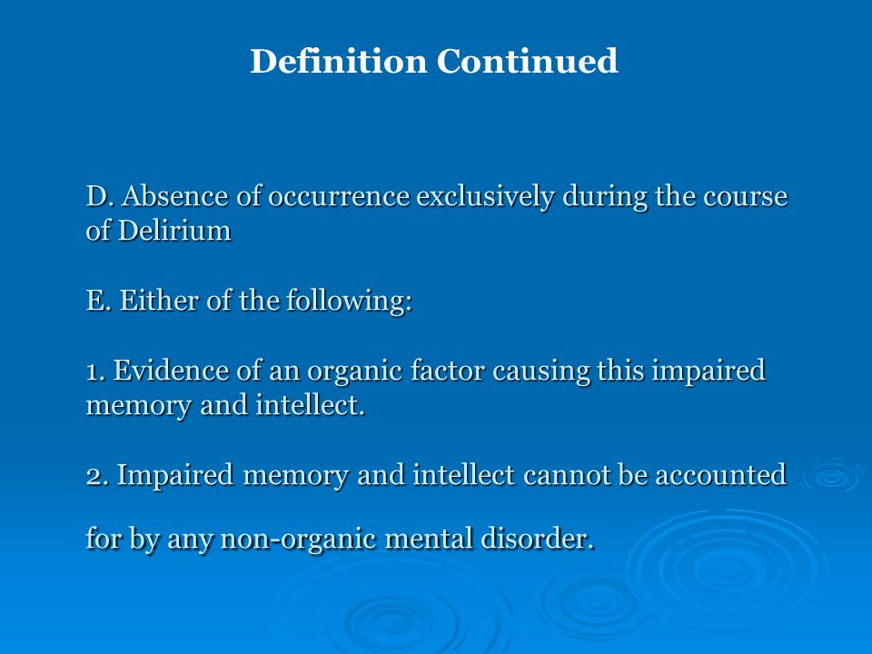 D. Absence of occurrence exclusively during the course of Delirium E. Either of the following: 1. Evidence of an organic factor causing this impaired