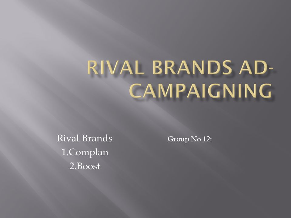 Rival Brands 1.Complan 2.Boost Group No 12: