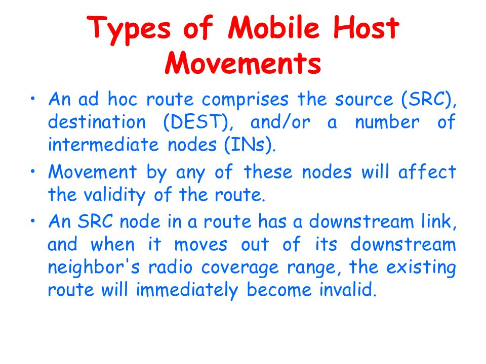 Types of Mobile Host Movements An ad hoc route comprises the source (SRC), destination (DEST), and/or a number of intermediate nodes (INs). Movement b
