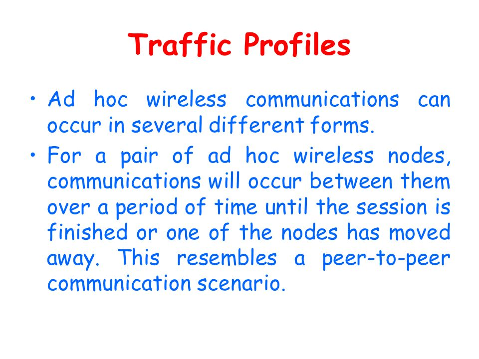 Traffic Profiles Ad hoc wireless communications can occur in several different forms. For a pair of ad hoc wireless nodes, communications will occur b