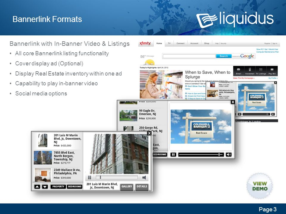 Page 3 Bannerlink Formats Bannerlink with In-Banner Video & Listings All core Bannerlink listing functionality Cover display ad (Optional) Display Real Estate inventory within one ad Capability to play in-banner video Social media options