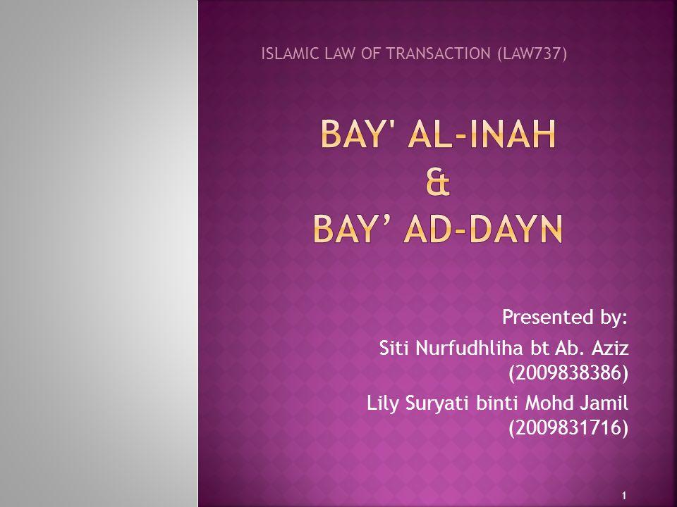 Presented by: Siti Nurfudhliha bt Ab. Aziz (2009838386) Lily Suryati binti Mohd Jamil (2009831716) ISLAMIC LAW OF TRANSACTION (LAW737) 1