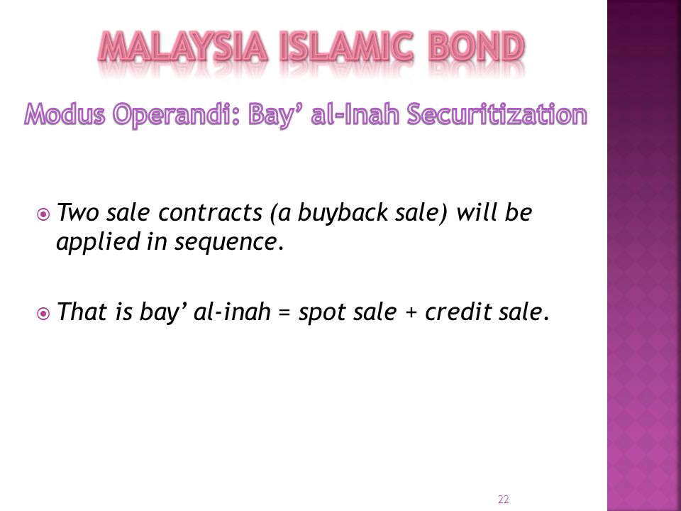 Two sale contracts (a buyback sale) will be applied in sequence. That is bay al-inah = spot sale + credit sale. 22