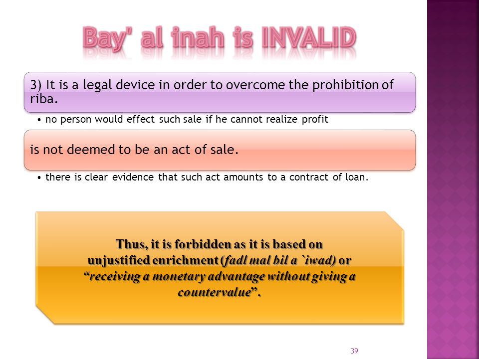 3) It is a legal device in order to overcome the prohibition of riba. no person would effect such sale if he cannot realize profit is not deemed to be