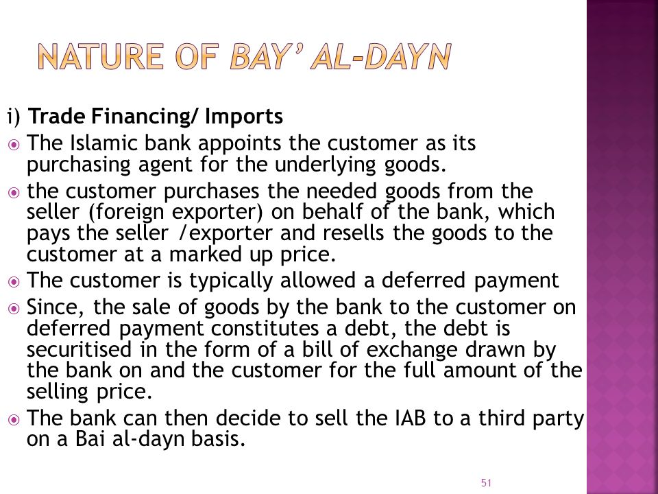 i) Trade Financing/ Imports The Islamic bank appoints the customer as its purchasing agent for the underlying goods. the customer purchases the needed
