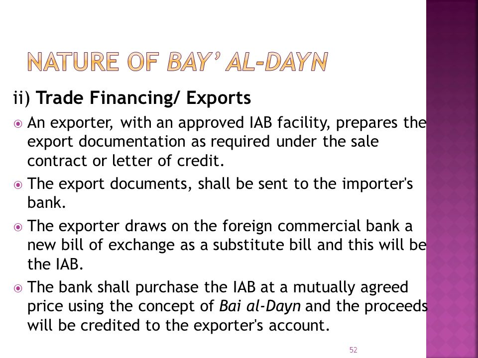 ii) Trade Financing/ Exports An exporter, with an approved IAB facility, prepares the export documentation as required under the sale contract or lett