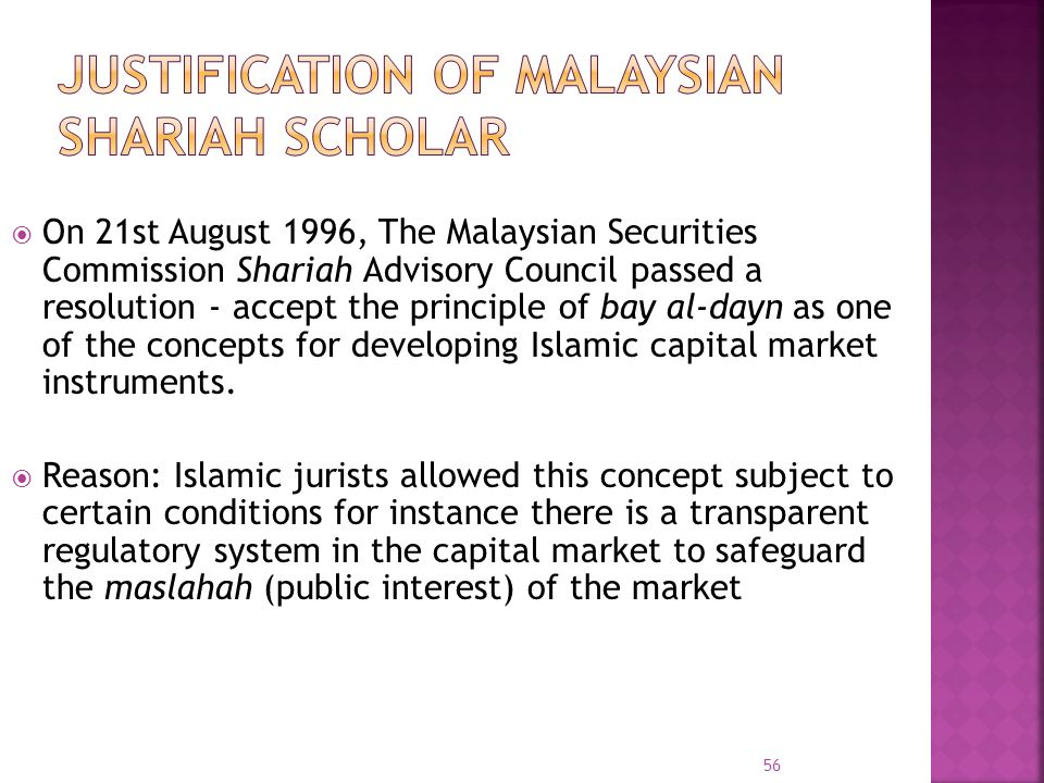On 21st August 1996, The Malaysian Securities Commission Shariah Advisory Council passed a resolution - accept the principle of bay al-dayn as one of