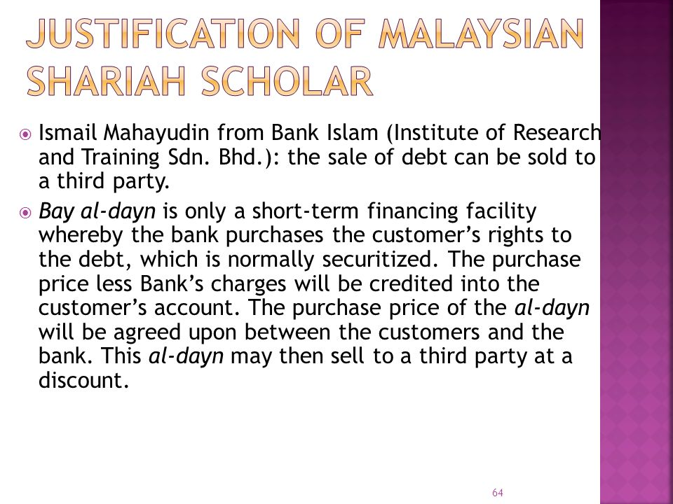 Ismail Mahayudin from Bank Islam (Institute of Research and Training Sdn. Bhd.): the sale of debt can be sold to a third party. Bay al-dayn is only a