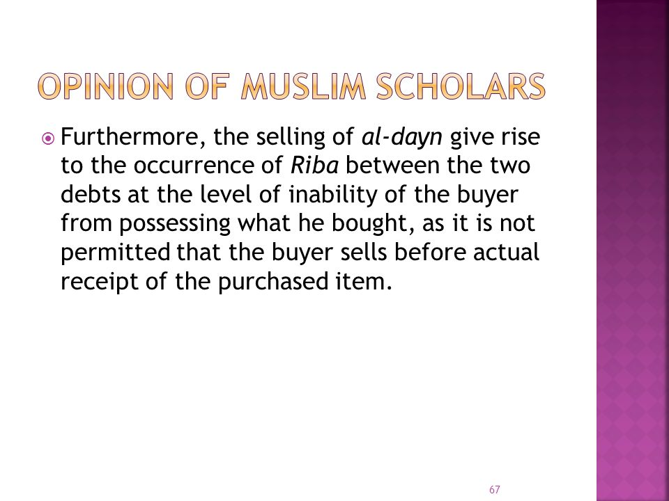 Furthermore, the selling of al-dayn give rise to the occurrence of Riba between the two debts at the level of inability of the buyer from possessing w