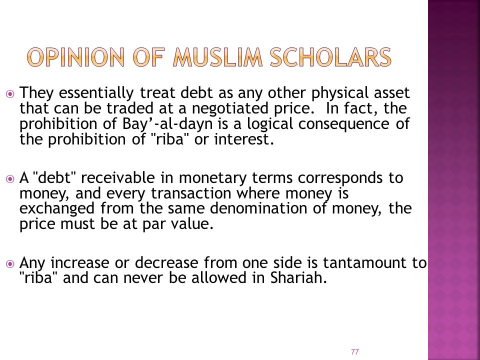 They essentially treat debt as any other physical asset that can be traded at a negotiated price. In fact, the prohibition of Bay-al-dayn is a logical