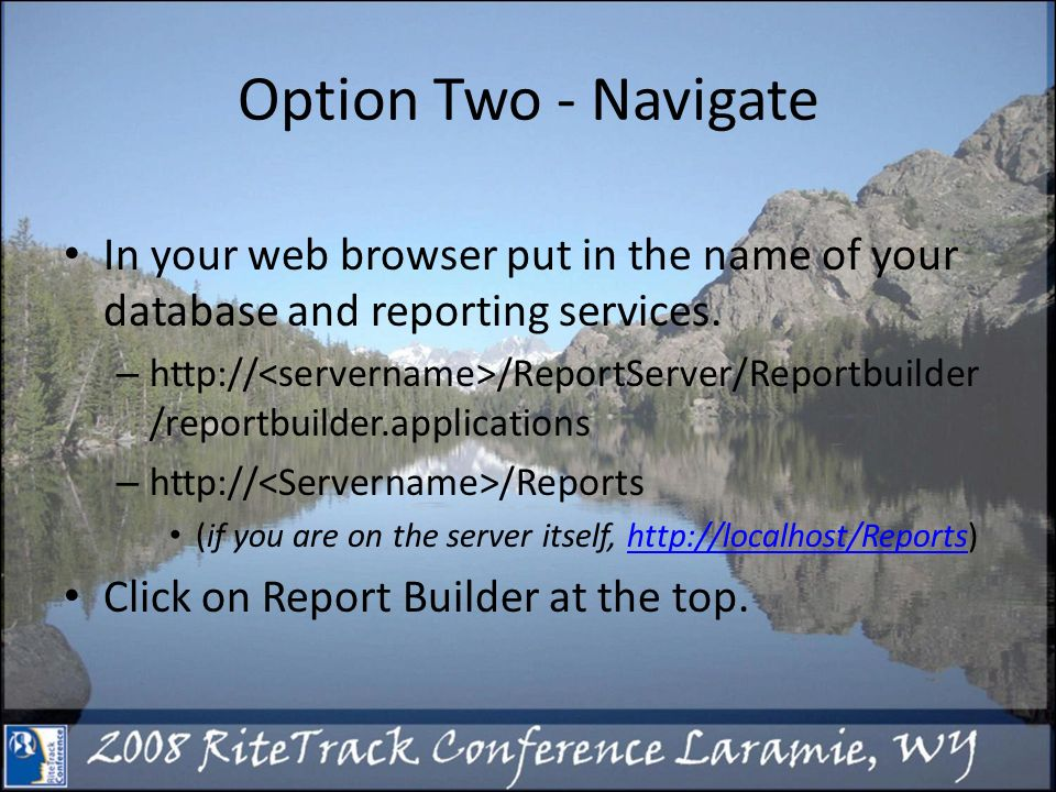 Option Two - Navigate In your web browser put in the name of your database and reporting services.
