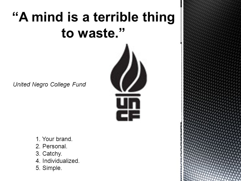 A mind is a terrible thing to waste. 1. Your brand.