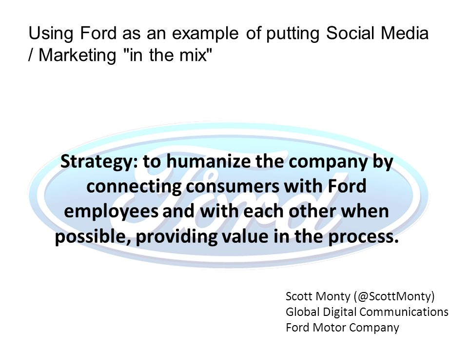 Strategy: to humanize the company by connecting consumers with Ford employees and with each other when possible, providing value in the process.