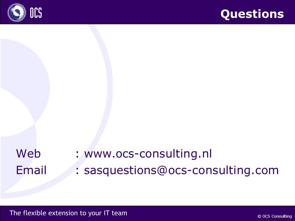 Web: www.ocs-consulting.nl Email: sasquestions@ocs-consulting.com Questions