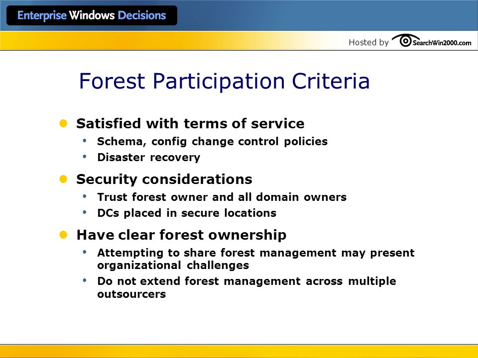 Hosted by Forest Participation Criteria Satisfied with terms of service Schema, config change control policies Disaster recovery Security consideratio