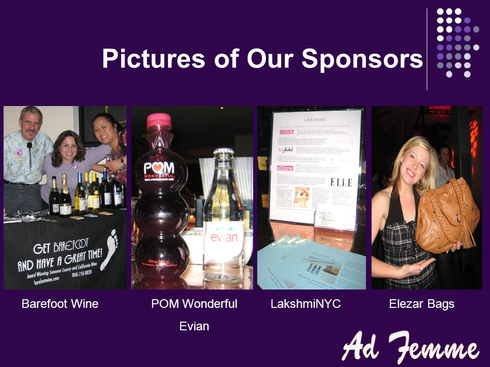 Pictures of Our Sponsors Barefoot WinePOM Wonderful Evian LakshmiNYCElezar Bags