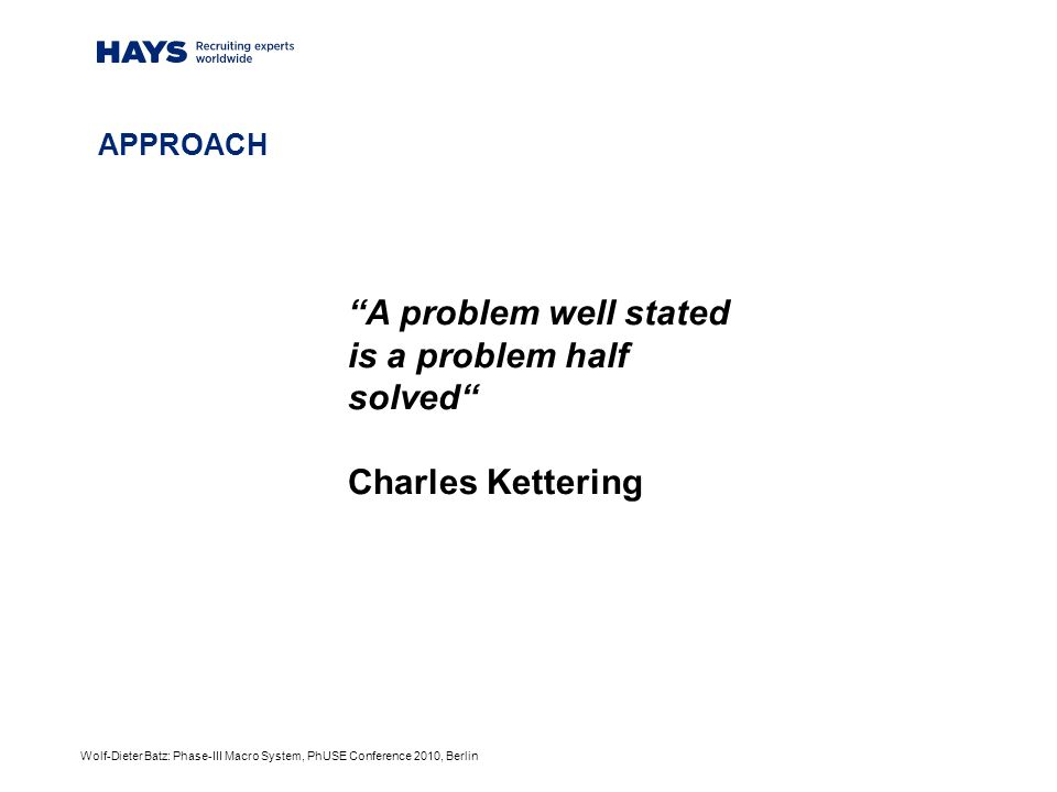 Wolf-Dieter Batz: Phase-III Macro System, PhUSE Conference 2010, Berlin A problem well stated is a problem half solved Charles Kettering APPROACH