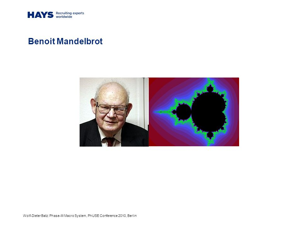 Wolf-Dieter Batz: Phase-III Macro System, PhUSE Conference 2010, Berlin Benoit Mandelbrot