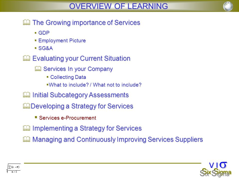 S ix S igma OVERVIEW OF LEARNING The Growing importance of Services The Growing importance of Services GDP GDP Employment Picture Employment Picture S