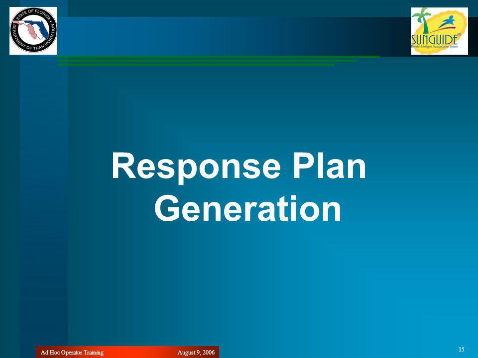 August 9, 2006Ad Hoc Operator Training 15 Response Plan Generation