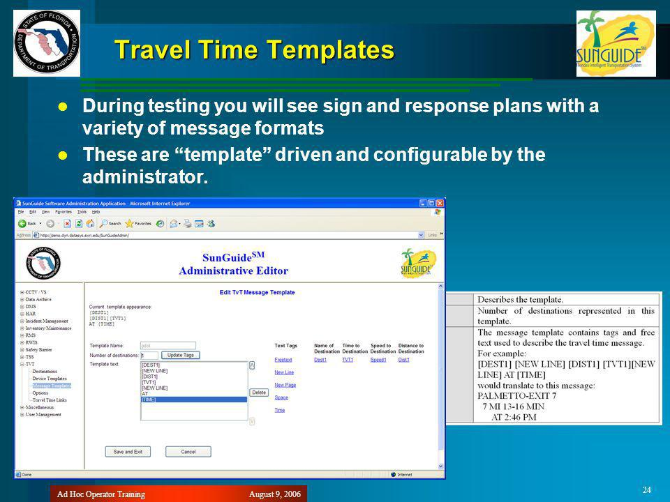 August 9, 2006Ad Hoc Operator Training 24 Travel Time Templates During testing you will see sign and response plans with a variety of message formats These are template driven and configurable by the administrator.