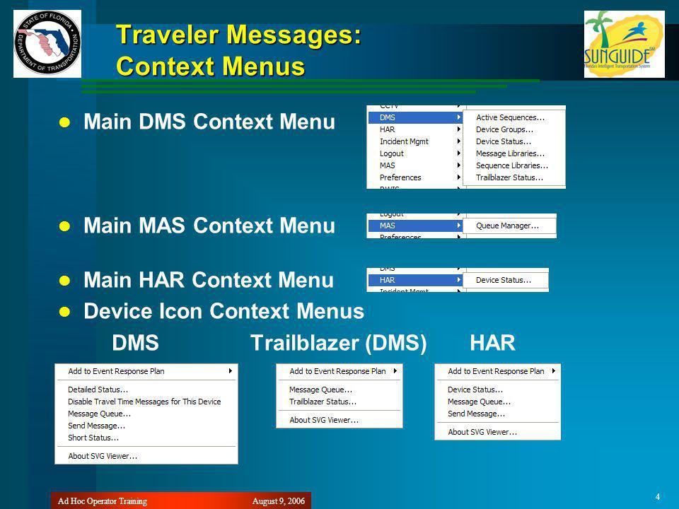 August 9, 2006Ad Hoc Operator Training 4 Traveler Messages: Context Menus Main DMS Context Menu Main MAS Context Menu Main HAR Context Menu Device Icon Context Menus DMS Trailblazer (DMS) HAR